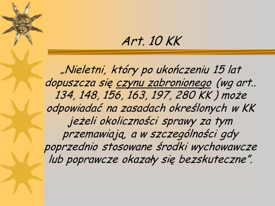 """Art. 10 KK """"Nieletni, który po ukończeniu 15 lat dopuszcza się czynu zabronionego (wg art.."""