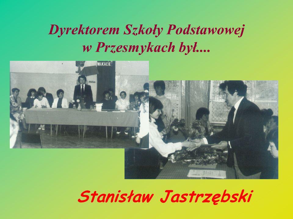 Dyrektorem Szkoły Podstawowej w Przesmykach był....