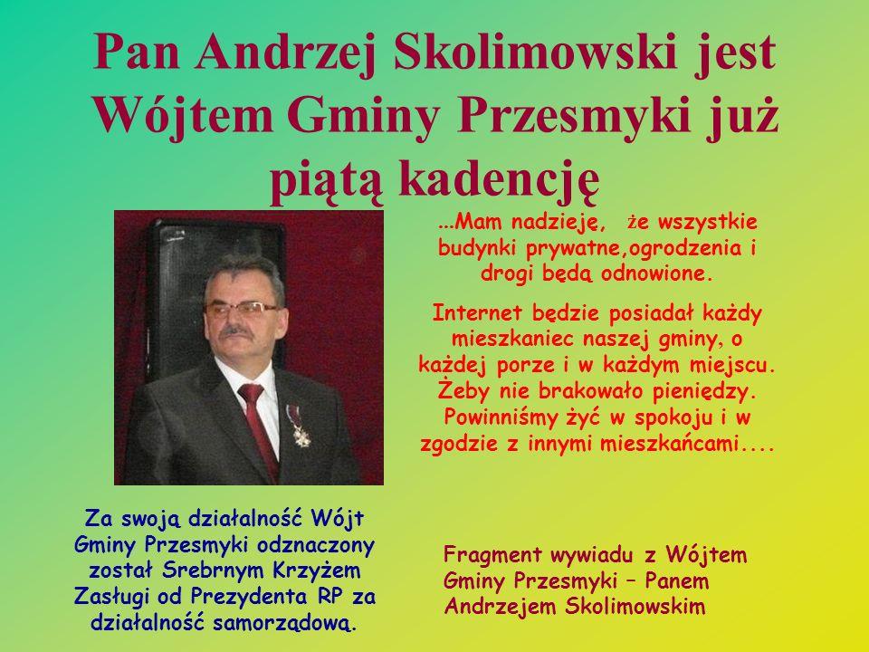 Pan Andrzej Skolimowski jest Wójtem Gminy Przesmyki już piątą kadencję