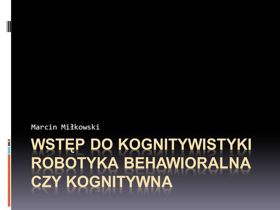 Wstęp do kognitywistyki Robotyka behawioralna czy kognitywna