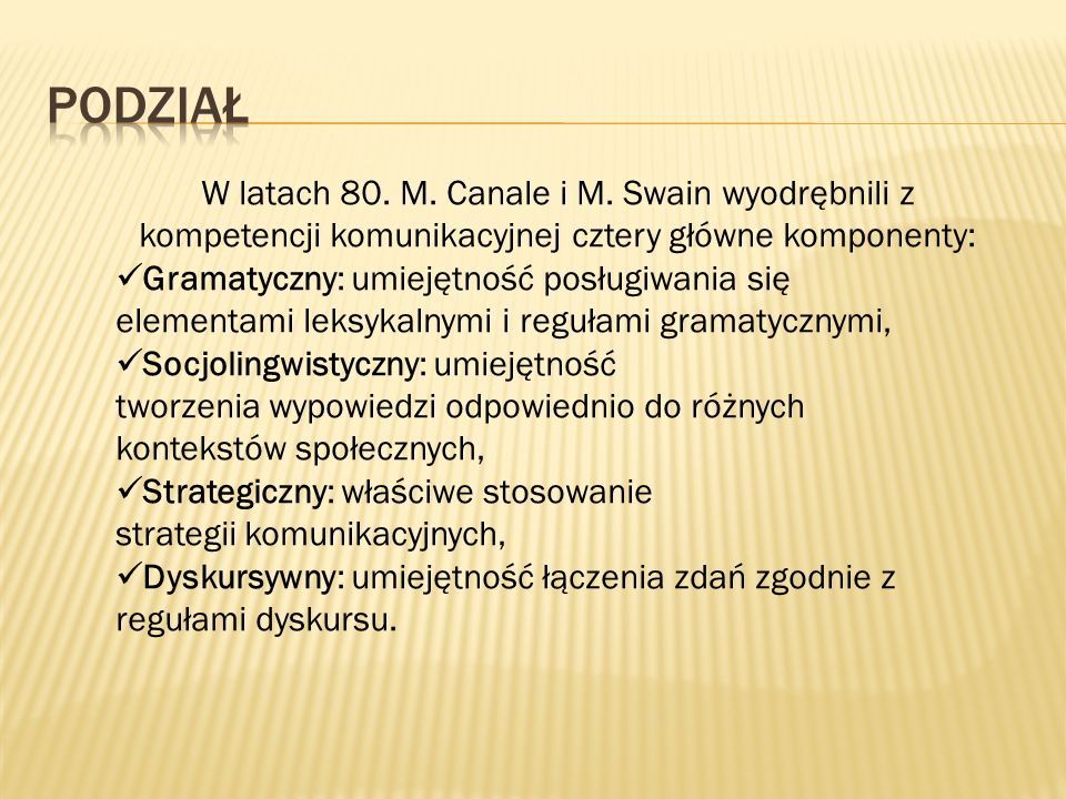 Podział W latach 80. M. Canale i M. Swain wyodrębnili z kompetencji komunikacyjnej cztery główne komponenty: