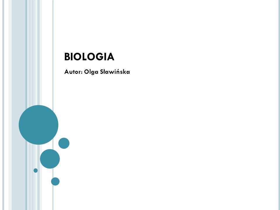 BIOLOGIA Autor: Olga Sławińska