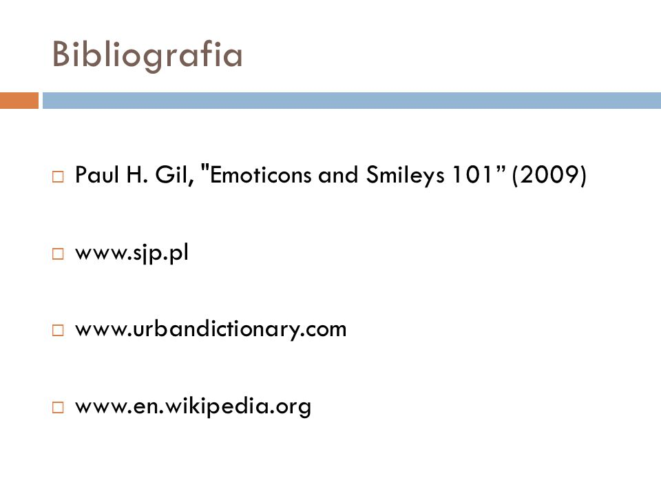 Bibliografia Paul H. Gil, Emoticons and Smileys 101 (2009)
