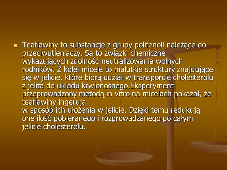 Teaflawiny to substancje z grupy polifenoli należące do przeciwutleniaczy.