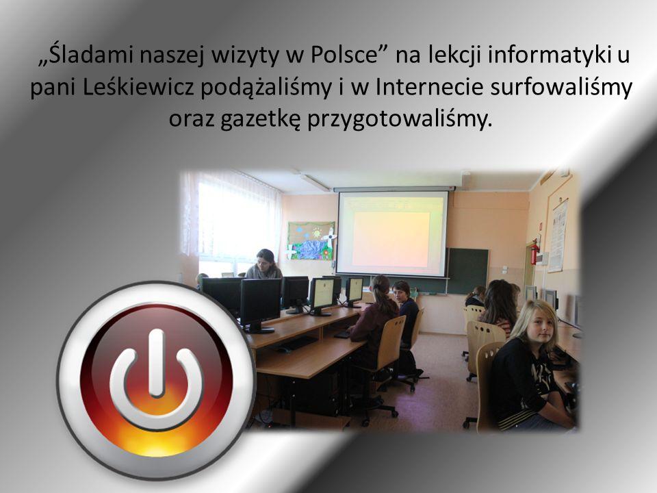 """""""Śladami naszej wizyty w Polsce na lekcji informatyki u pani Leśkiewicz podążaliśmy i w Internecie surfowaliśmy oraz gazetkę przygotowaliśmy."""