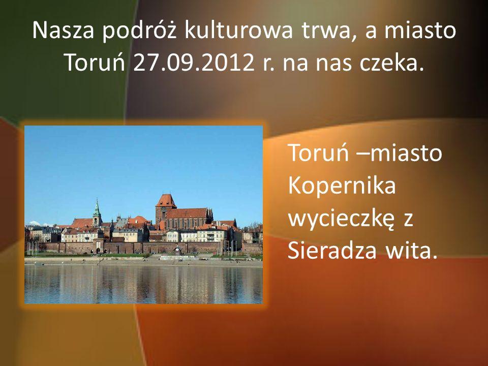 Nasza podróż kulturowa trwa, a miasto Toruń 27. 09. 2012 r