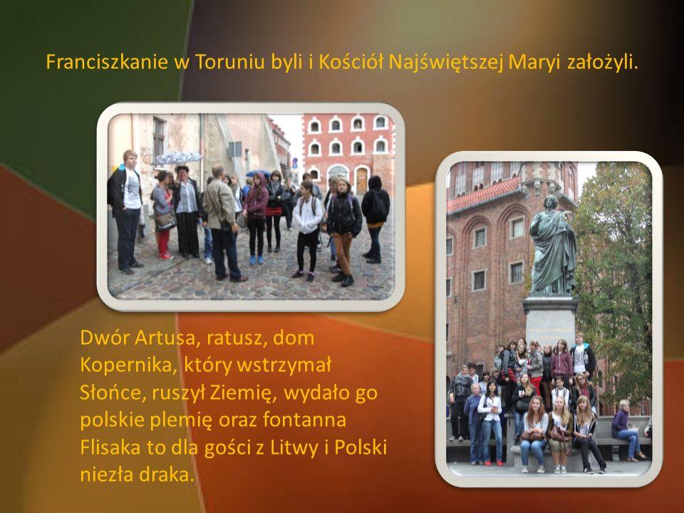 Franciszkanie w Toruniu byli i Kościół Najświętszej Maryi założyli.