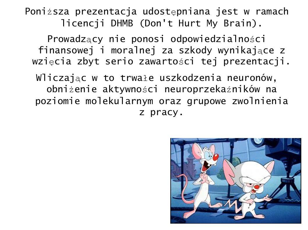 Poniższa prezentacja udostępniana jest w ramach licencji DHMB (Don t Hurt My Brain).