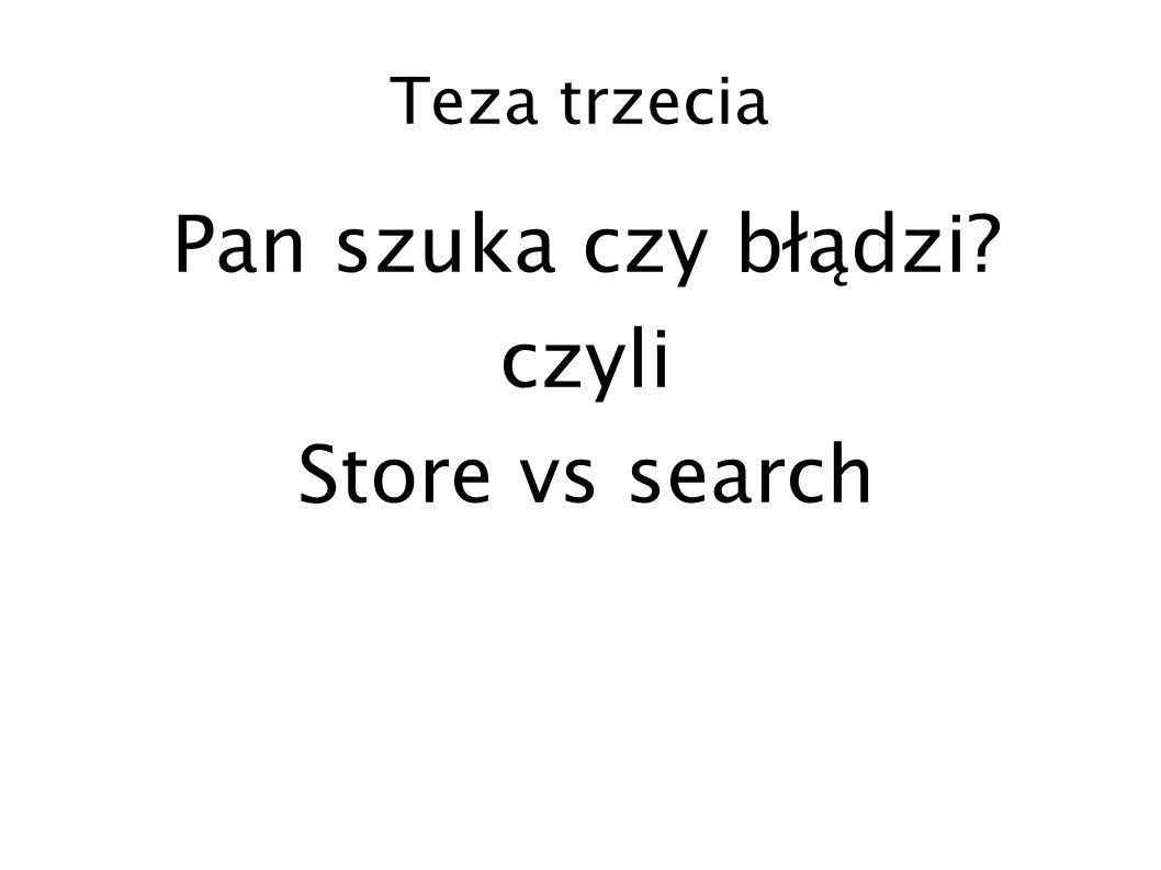 Pan szuka czy błądzi czyli Store vs search