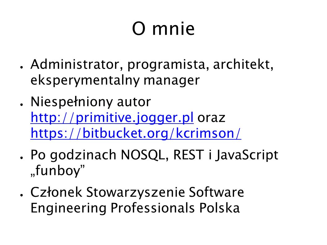 O mnie Administrator, programista, architekt, eksperymentalny manager