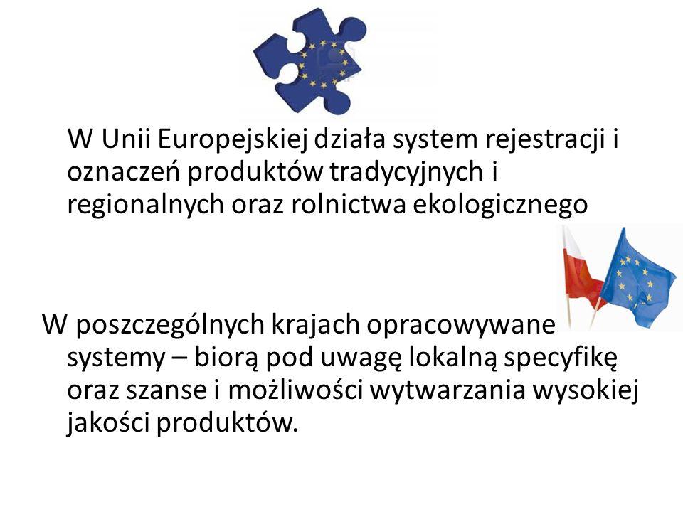 W Unii Europejskiej działa system rejestracji i oznaczeń produktów tradycyjnych i regionalnych oraz rolnictwa ekologicznego W poszczególnych krajach opracowywane systemy – biorą pod uwagę lokalną specyfikę oraz szanse i możliwości wytwarzania wysokiej jakości produktów.