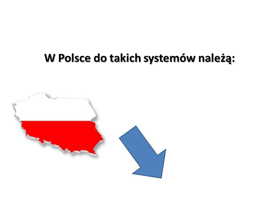 W Polsce do takich systemów należą: