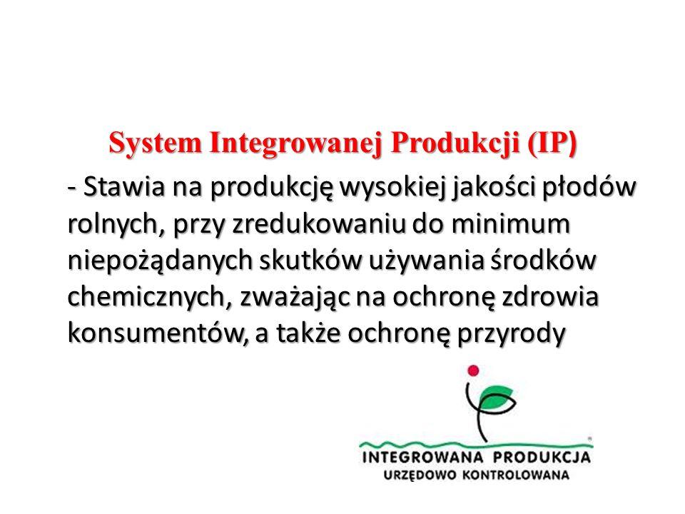 System Integrowanej Produkcji (IP) - Stawia na produkcję wysokiej jakości płodów rolnych, przy zredukowaniu do minimum niepożądanych skutków używania środków chemicznych, zważając na ochronę zdrowia konsumentów, a także ochronę przyrody
