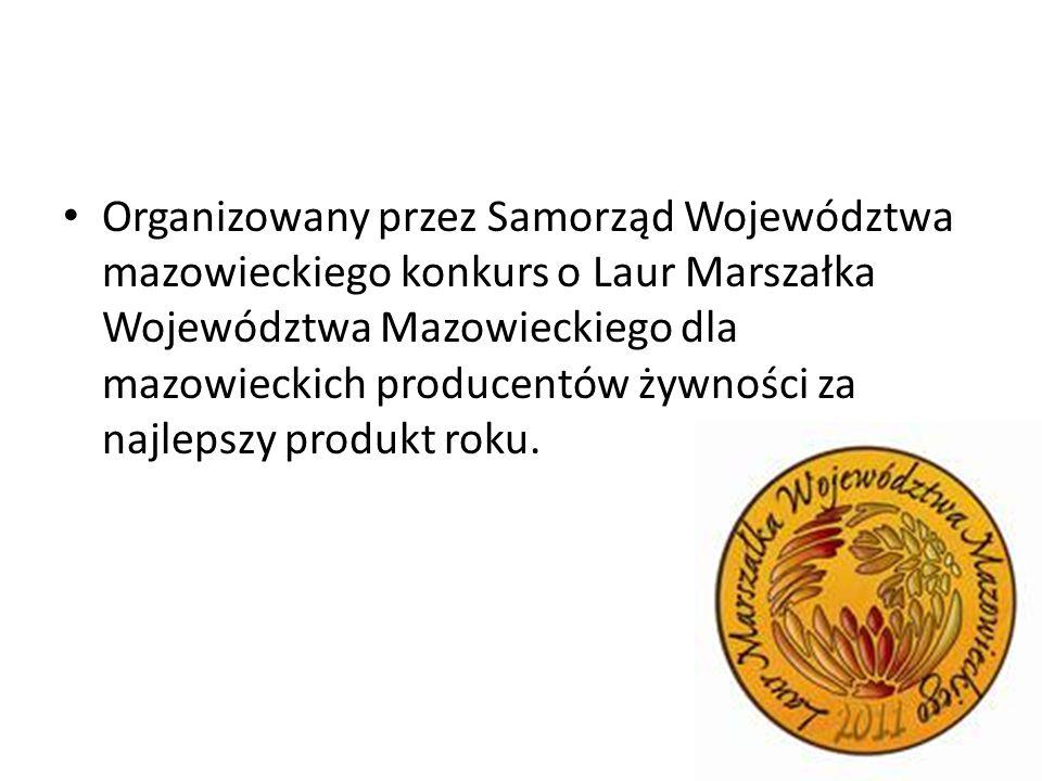 Organizowany przez Samorząd Województwa mazowieckiego konkurs o Laur Marszałka Województwa Mazowieckiego dla mazowieckich producentów żywności za najlepszy produkt roku.