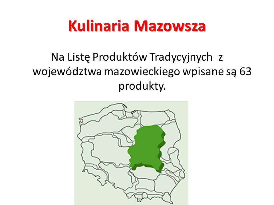 Kulinaria Mazowsza Na Listę Produktów Tradycyjnych z województwa mazowieckiego wpisane są 63 produkty.