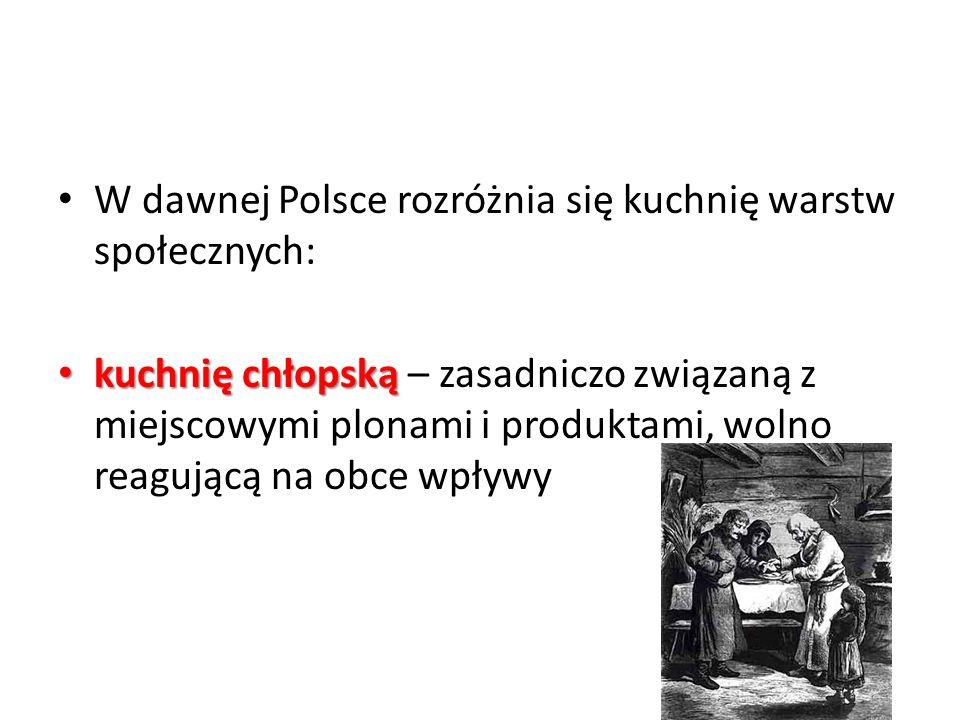 W dawnej Polsce rozróżnia się kuchnię warstw społecznych: