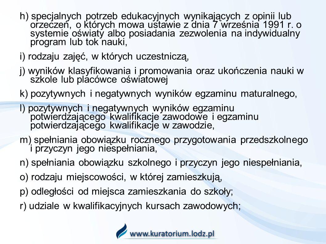 h) specjalnych potrzeb edukacyjnych wynikających z opinii lub orzeczeń, o których mowa ustawie z dnia 7 września 1991 r. o systemie oświaty albo posiadania zezwolenia na indywidualny program lub tok nauki,