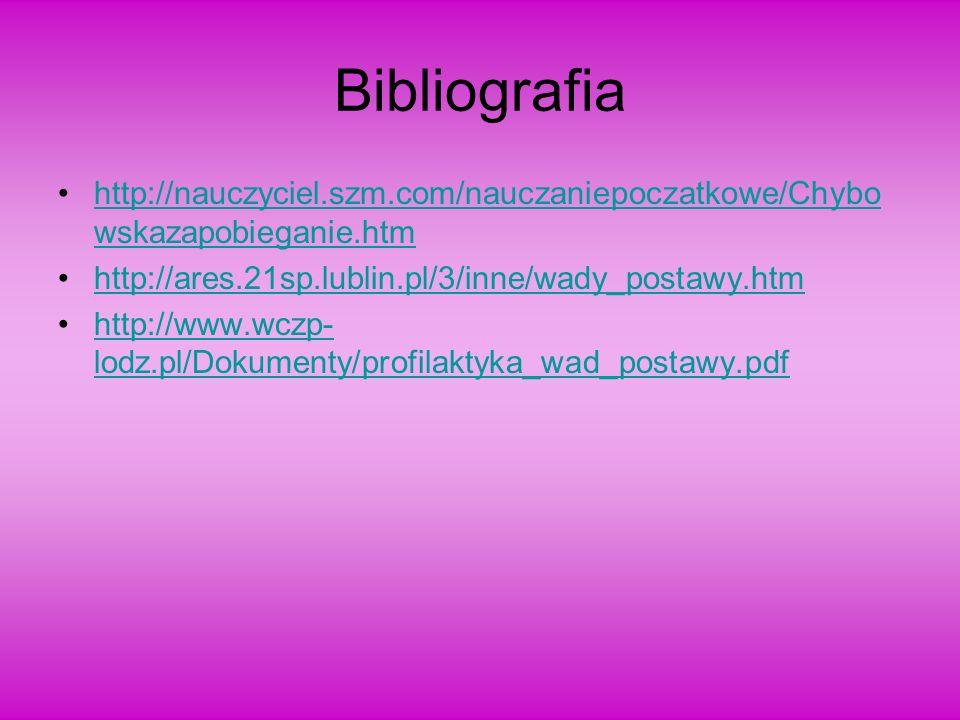 Bibliografiahttp://nauczyciel.szm.com/nauczaniepoczatkowe/Chybowskazapobieganie.htm. http://ares.21sp.lublin.pl/3/inne/wady_postawy.htm.