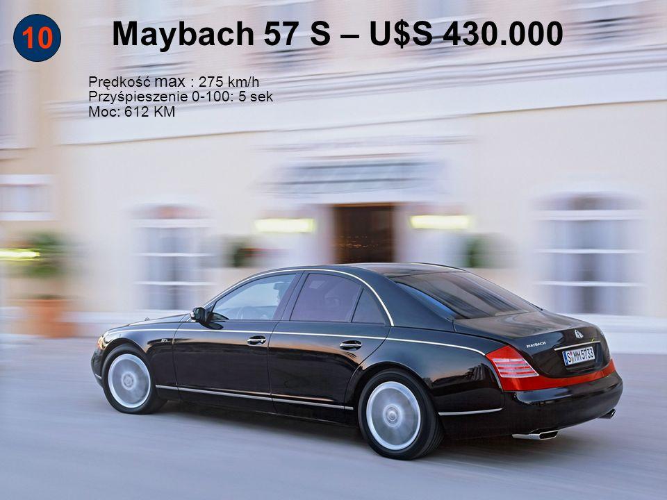 Maybach 57 S – U$S 430.000 10 Prędkość max : 275 km/h