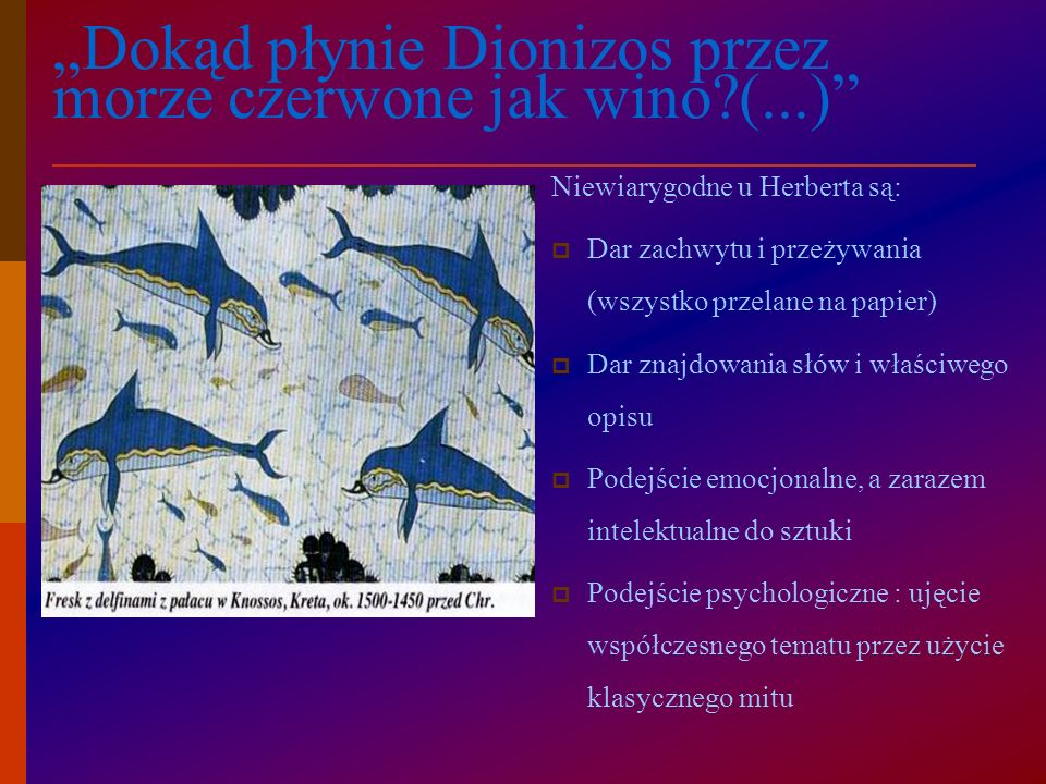"""""""Dokąd płynie Dionizos przez morze czerwone jak wino (...)"""