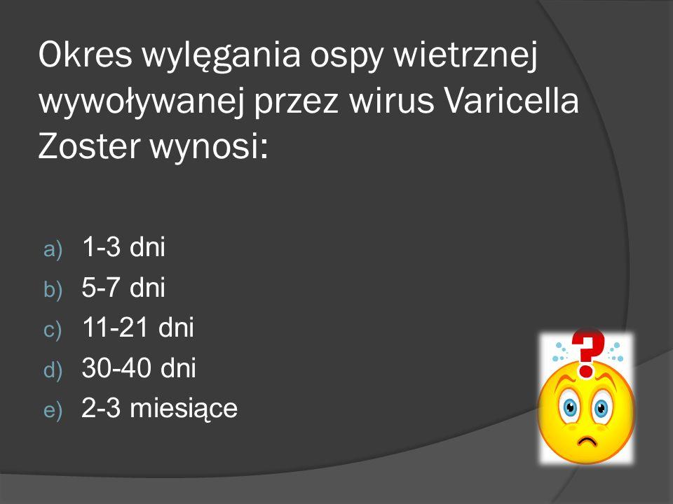 Okres wylęgania ospy wietrznej wywoływanej przez wirus Varicella Zoster wynosi: