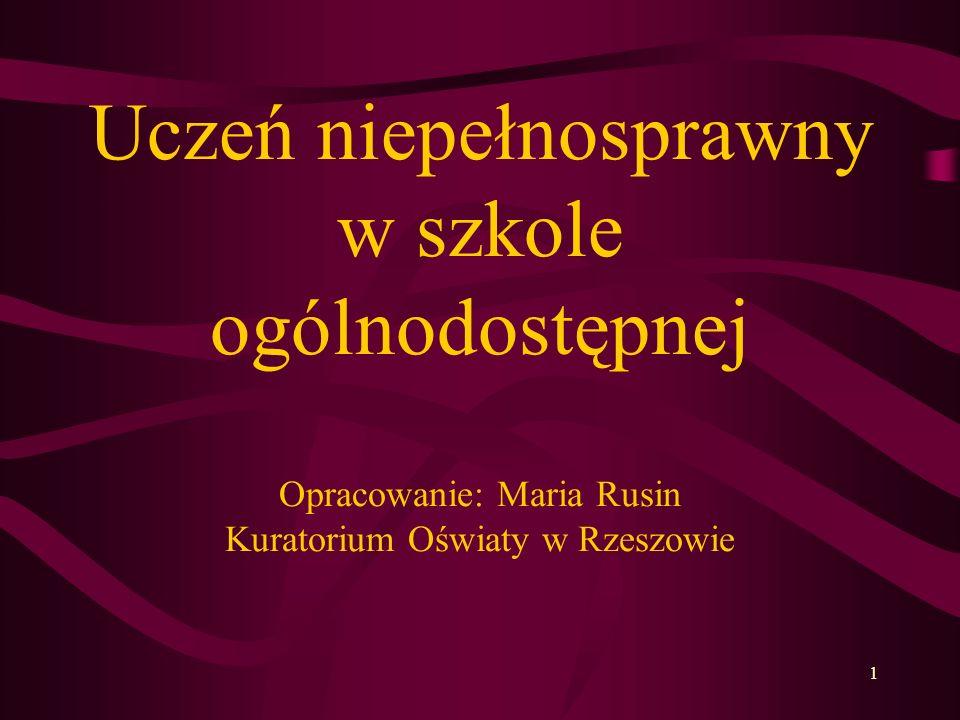 Uczeń niepełnosprawny w szkole ogólnodostępnej Opracowanie: Maria Rusin Kuratorium Oświaty w Rzeszowie