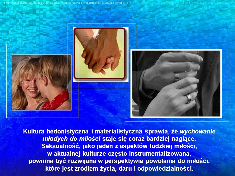 Kultura hedonistyczna i materialistyczna sprawia, że wychowanie młodych do miłości staje się coraz bardziej naglące.