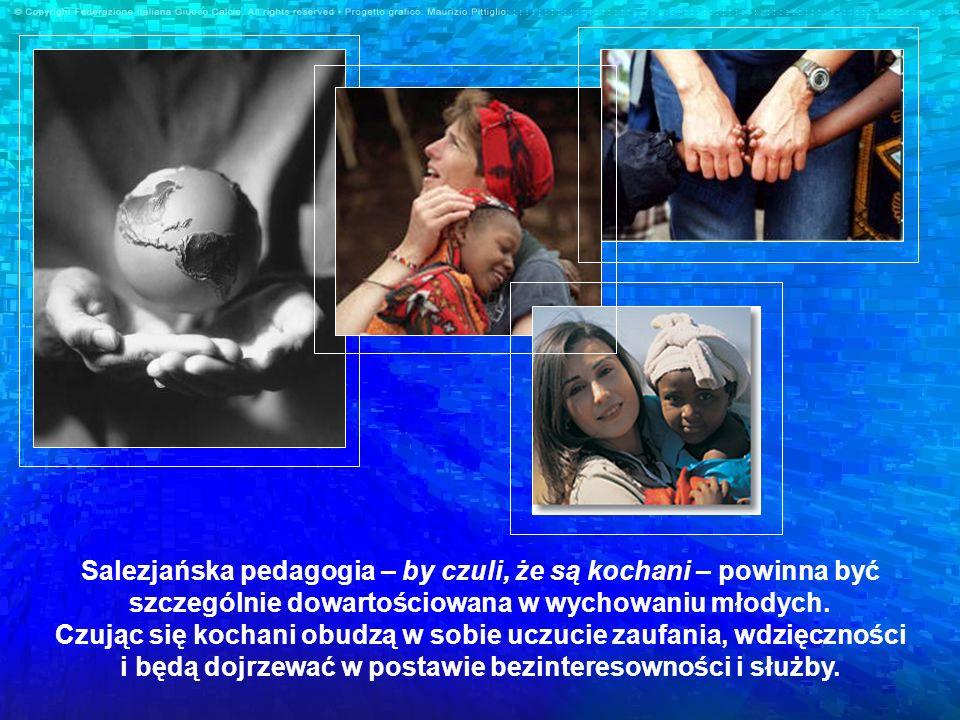 Salezjańska pedagogia – by czuli, że są kochani – powinna być szczególnie dowartościowana w wychowaniu młodych.
