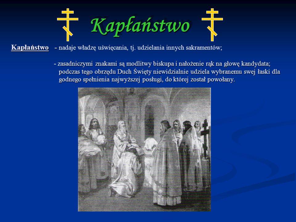 Kapłaństwo Kapłaństwo - nadaje władzę uświęcania, tj. udzielania innych sakramentów;
