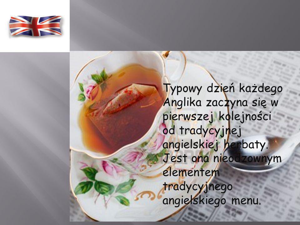 Typowy dzień każdego Anglika zaczyna się w pierwszej kolejności od tradycyjnej angielskiej herbaty.