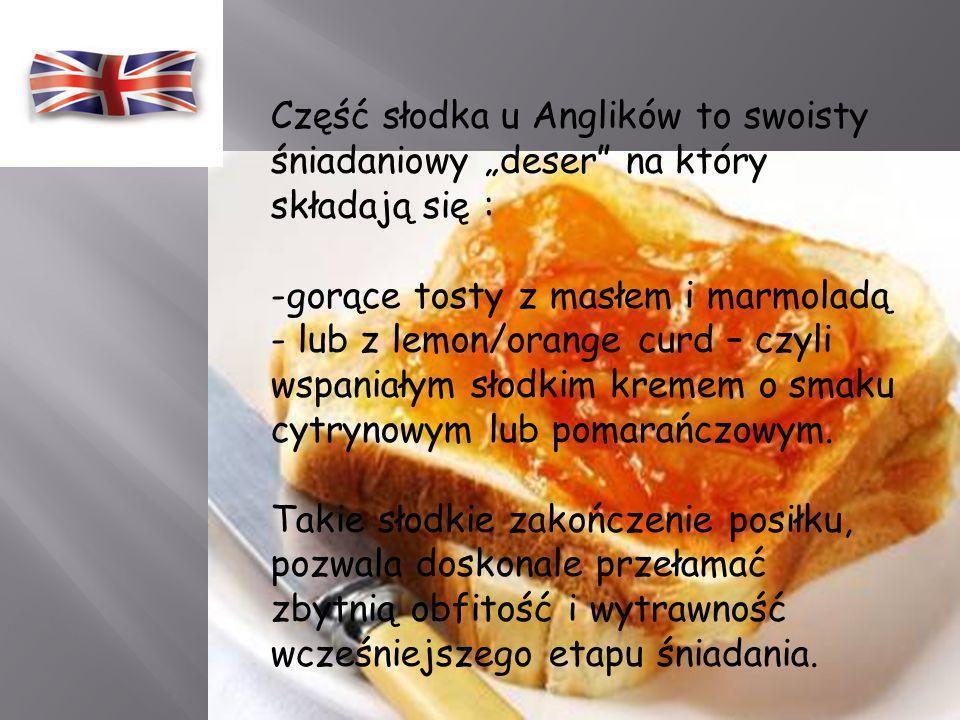 """Część słodka u Anglików to swoisty śniadaniowy """"deser na który składają się :"""