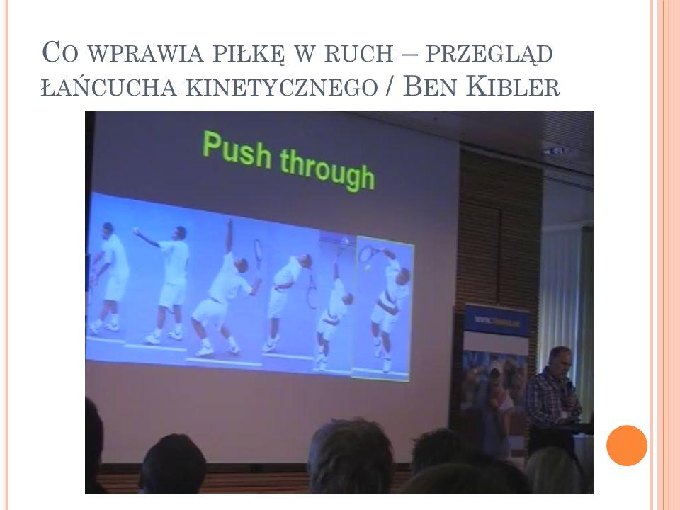 Co wprawia piłkę w ruch – przegląd łańcucha kinetycznego / Ben Kibler