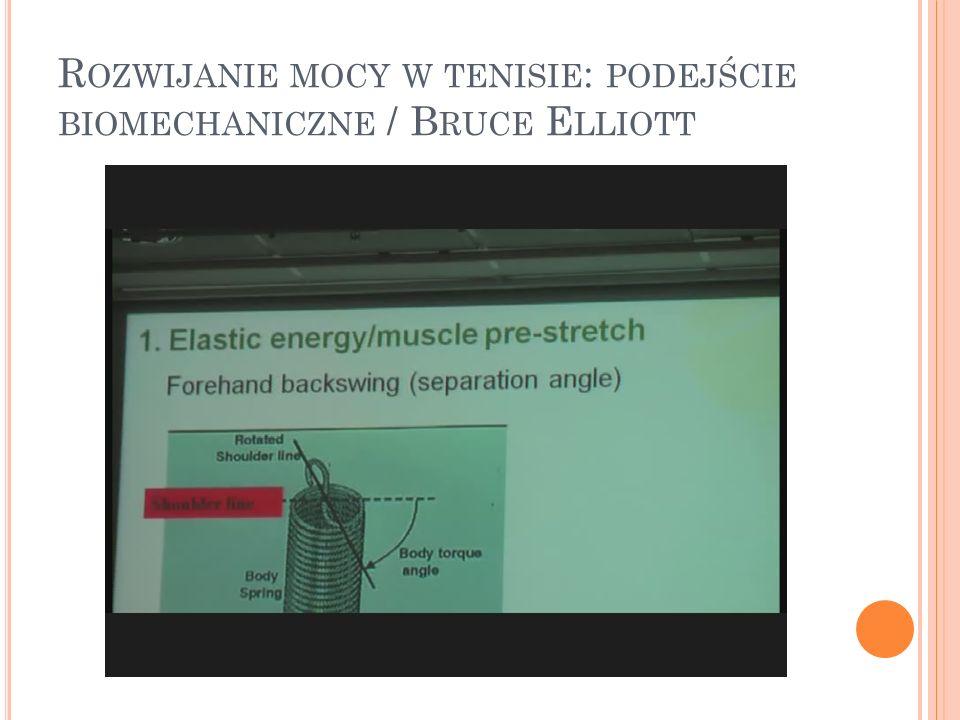 Rozwijanie mocy w tenisie: podejście biomechaniczne / Bruce Elliott