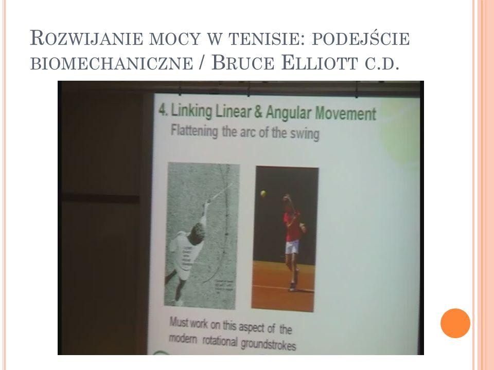 Rozwijanie mocy w tenisie: podejście biomechaniczne / Bruce Elliott c