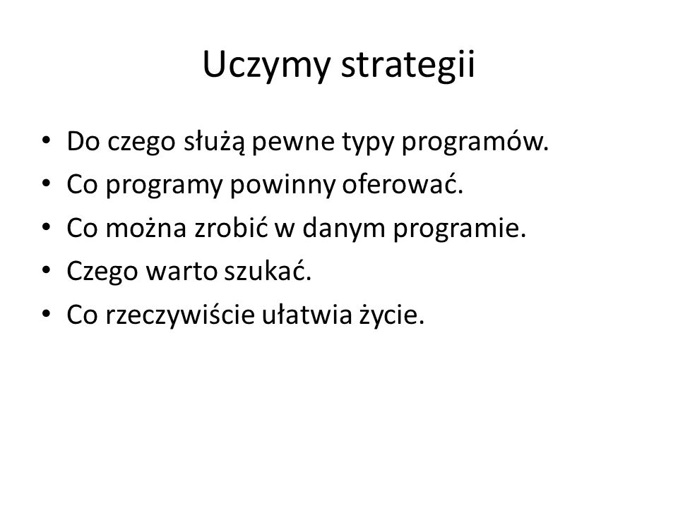 Uczymy strategii Do czego służą pewne typy programów.