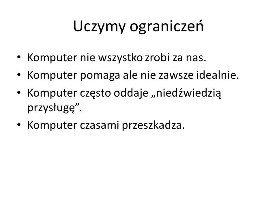 Uczymy ograniczeń Komputer nie wszystko zrobi za nas.