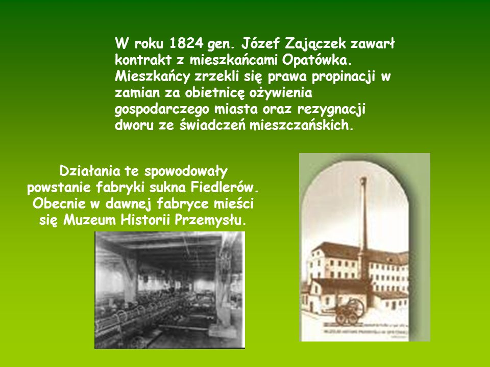 W roku 1824 gen. Józef Zajączek zawarł kontrakt z mieszkańcami Opatówka. Mieszkańcy zrzekli się prawa propinacji w zamian za obietnicę ożywienia gospodarczego miasta oraz rezygnacji dworu ze świadczeń mieszczańskich.