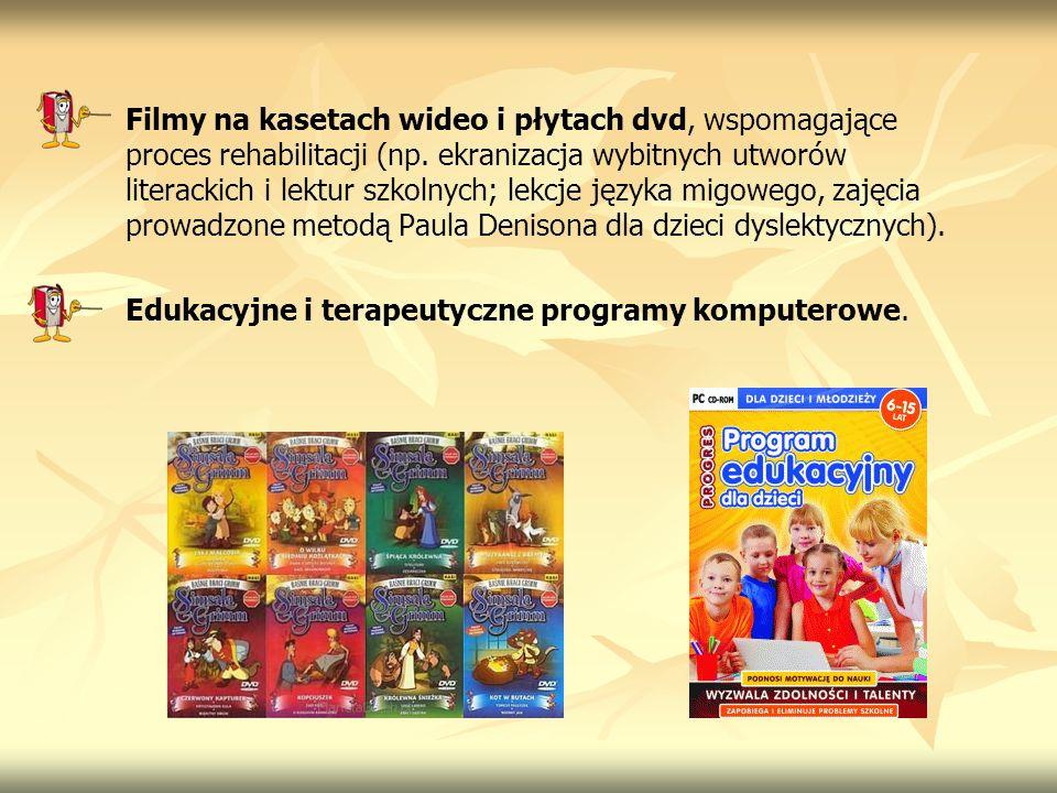 Filmy na kasetach wideo i płytach dvd, wspomagające proces rehabilitacji (np. ekranizacja wybitnych utworów literackich i lektur szkolnych; lekcje języka migowego, zajęcia prowadzone metodą Paula Denisona dla dzieci dyslektycznych).