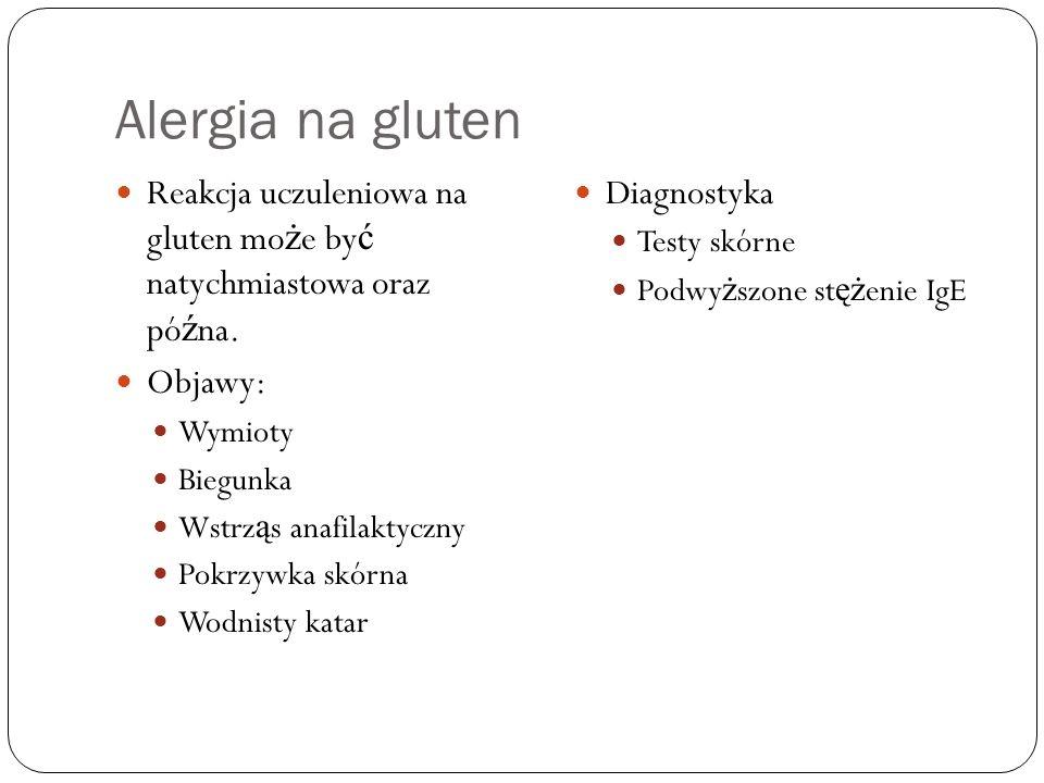 Alergia na gluten Reakcja uczuleniowa na gluten może być natychmiastowa oraz późna. Objawy: Wymioty.