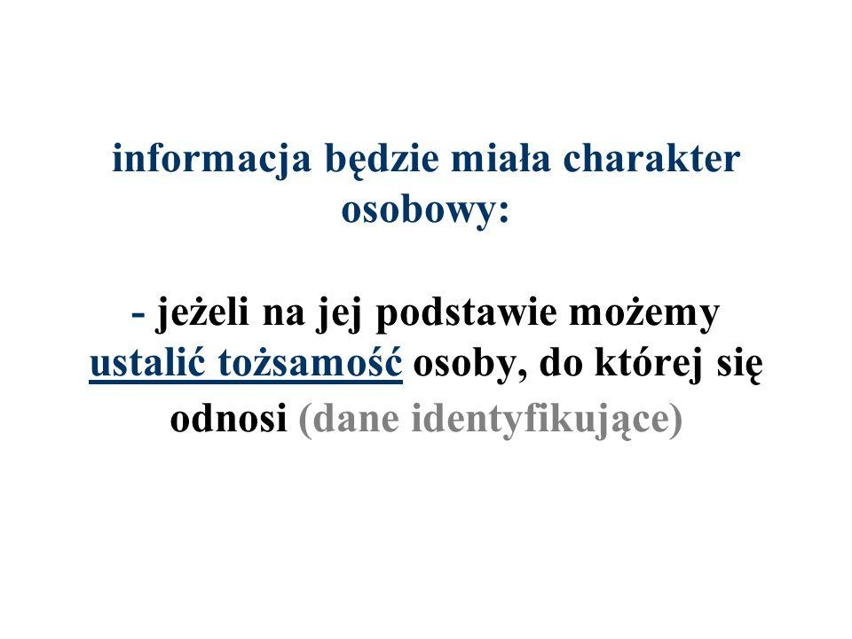informacja będzie miała charakter osobowy: - jeżeli na jej podstawie możemy ustalić tożsamość osoby, do której się odnosi (dane identyfikujące)