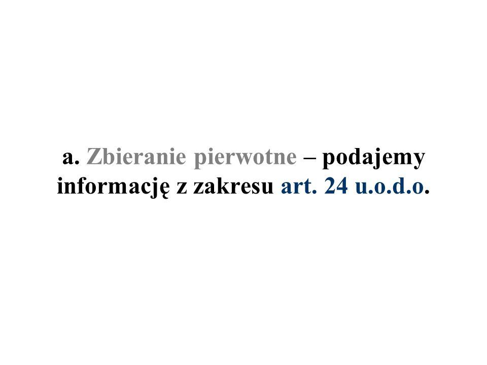a. Zbieranie pierwotne – podajemy informację z zakresu art. 24 u. o. d