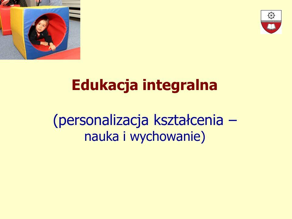 Edukacja integralna (personalizacja kształcenia – nauka i wychowanie)