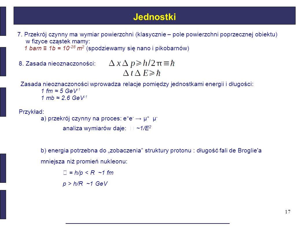 Jednostki 7. Przekrój czynny ma wymiar powierzchni (klasycznie – pole powierzchni poprzecznej obiektu)