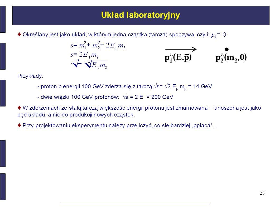 Układ laboratoryjny ♦ Określany jest jako układ, w którym jedna cząstka (tarcza) spoczywa, czyli: Przykłady: