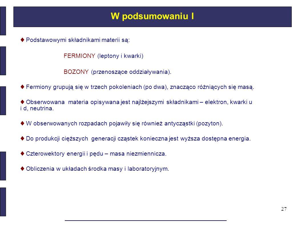 W podsumowaniu I ♦ Podstawowymi składnikami materii są: