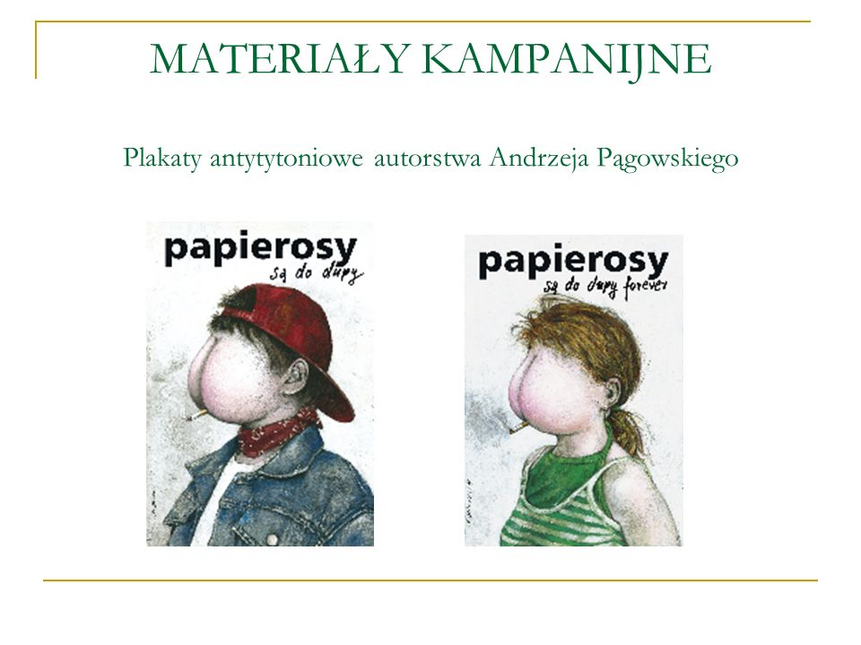 MATERIAŁY KAMPANIJNE Plakaty antytytoniowe autorstwa Andrzeja Pągowskiego