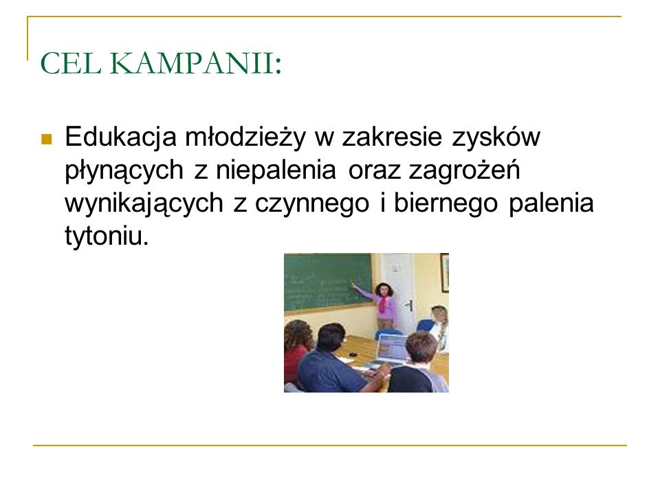 CEL KAMPANII:Edukacja młodzieży w zakresie zysków płynących z niepalenia oraz zagrożeń wynikających z czynnego i biernego palenia tytoniu.