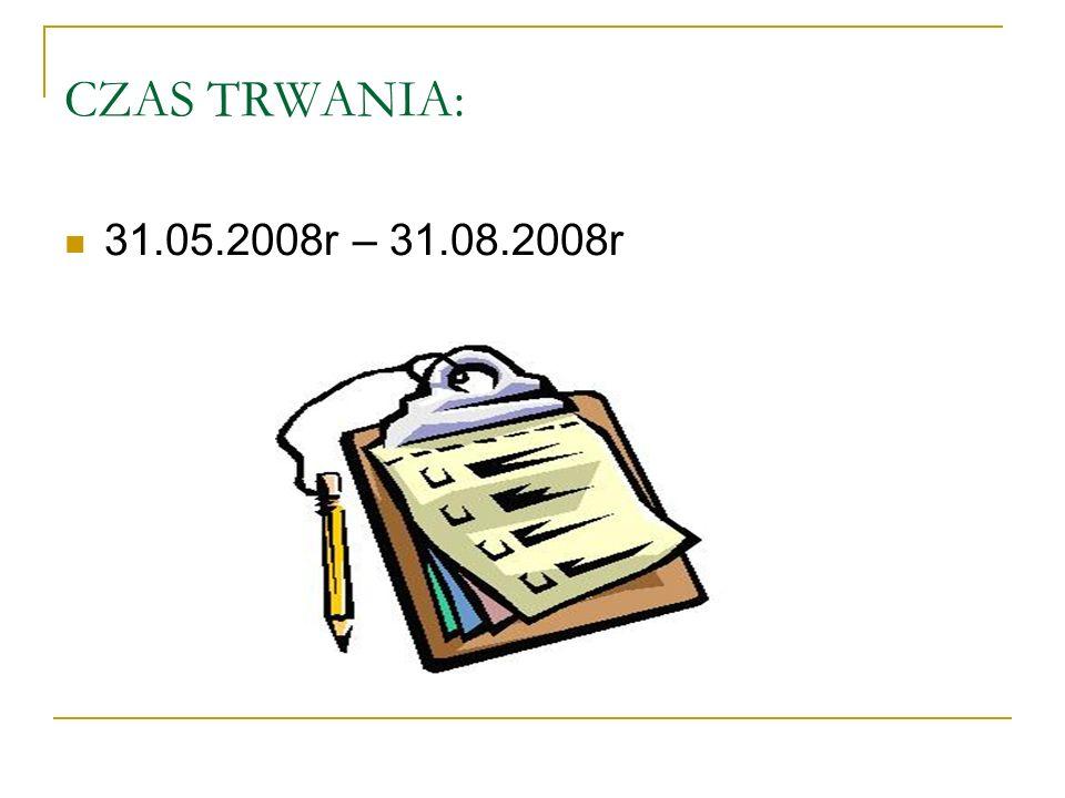 CZAS TRWANIA: 31.05.2008r – 31.08.2008r