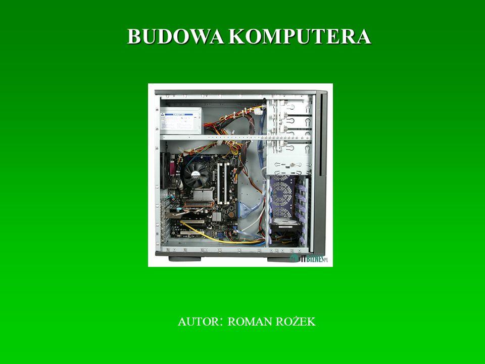 BUDOWA KOMPUTERA AUTOR: ROMAN ROŻEK