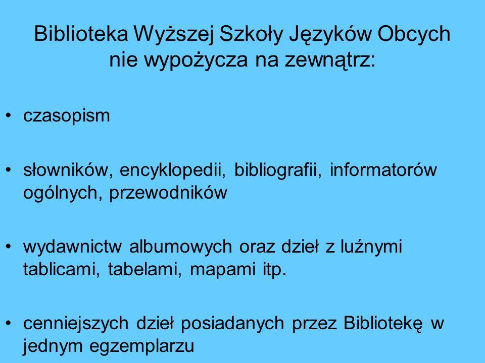 Biblioteka Wyższej Szkoły Języków Obcych nie wypożycza na zewnątrz: